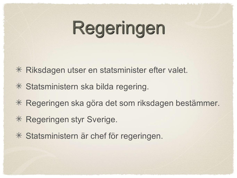 Regeringen Riksdagen utser en statsminister efter valet.