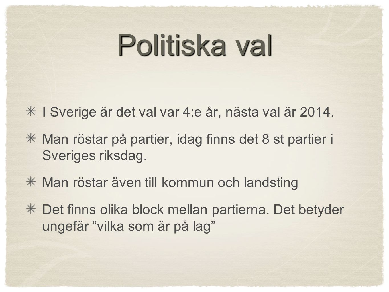 Politiska val I Sverige är det val var 4:e år, nästa val är 2014.
