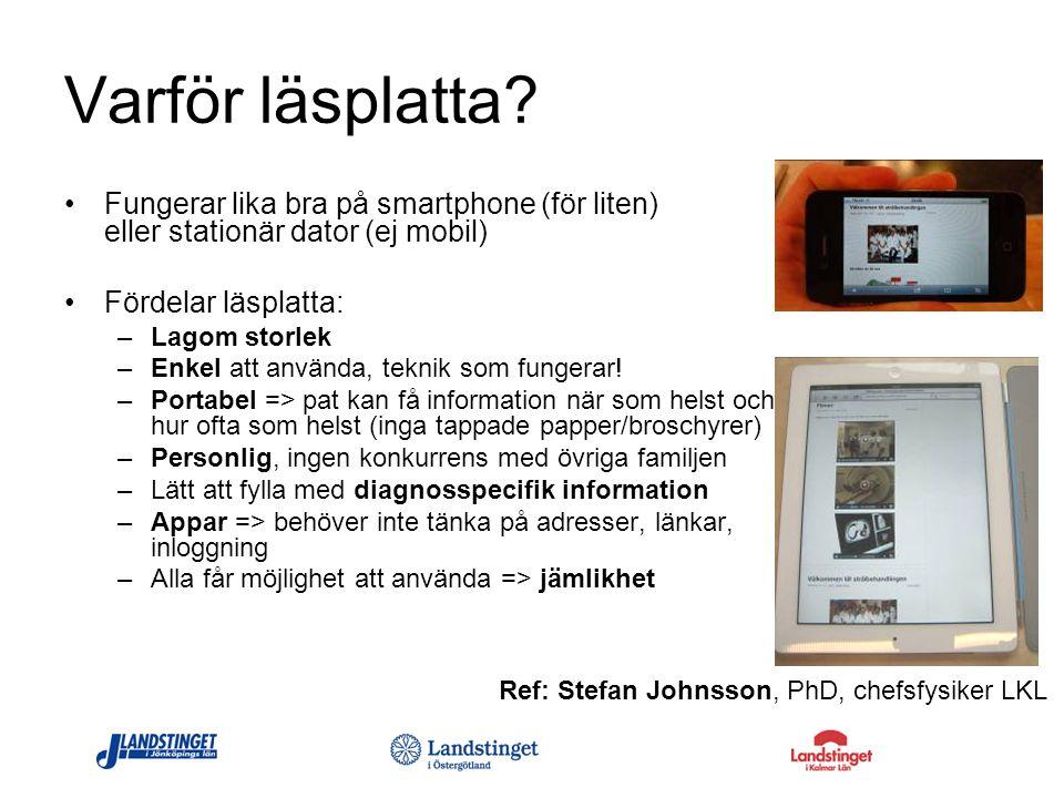 Varför läsplatta Fungerar lika bra på smartphone (för liten) eller stationär dator (ej mobil) Fördelar läsplatta: