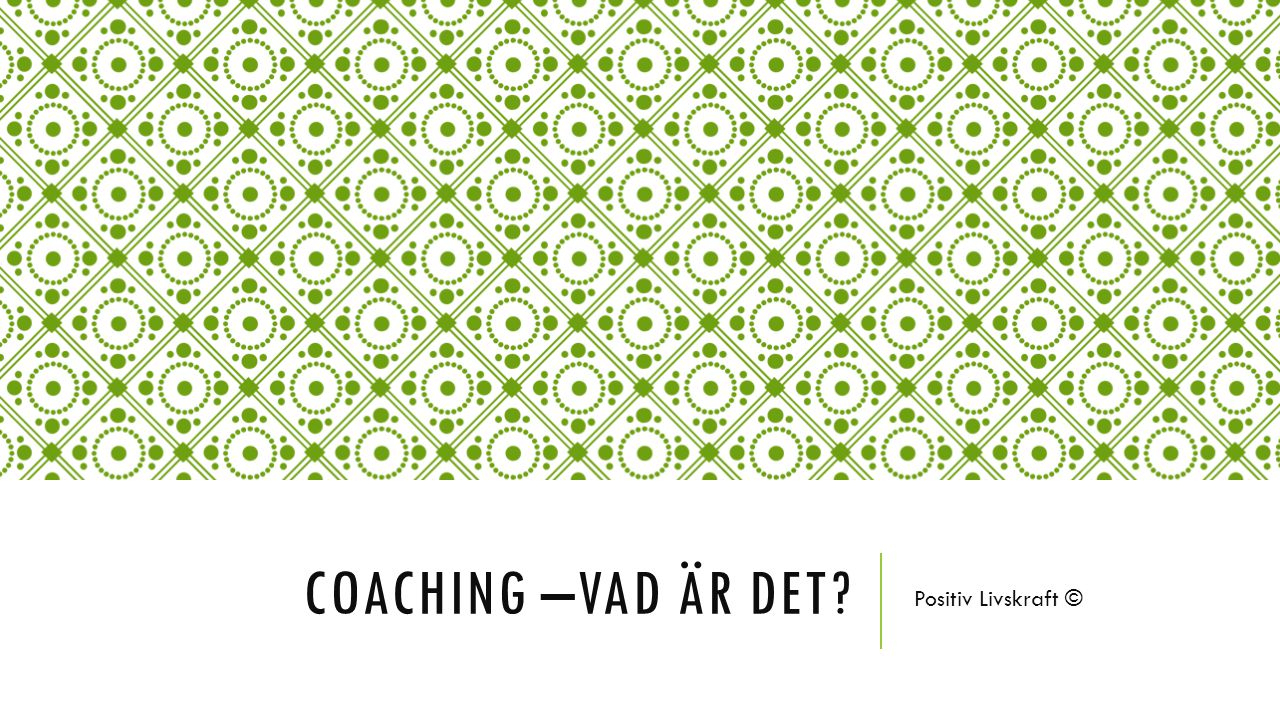 Coaching –vad är det Positiv Livskraft ©
