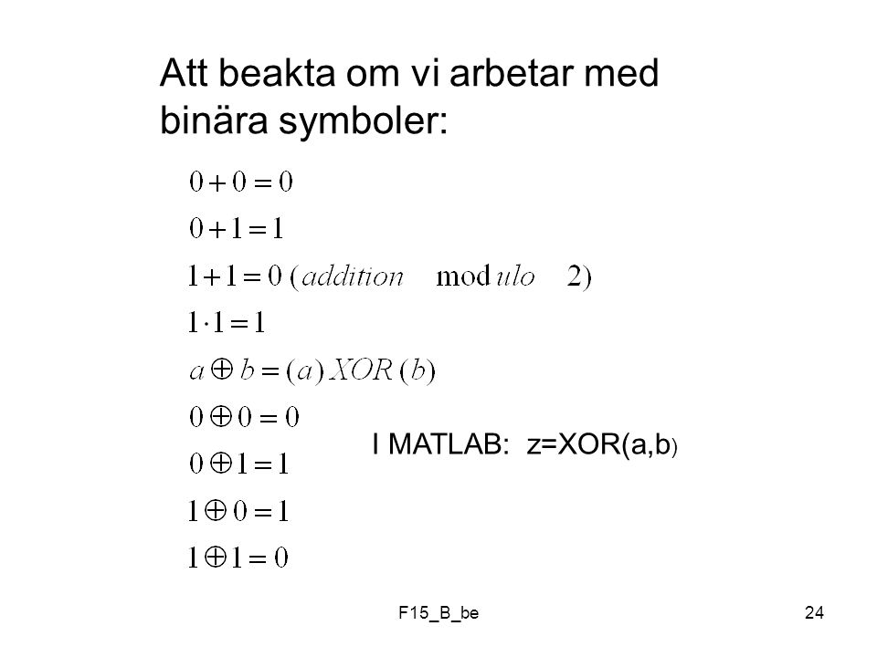 Att beakta om vi arbetar med binära symboler: