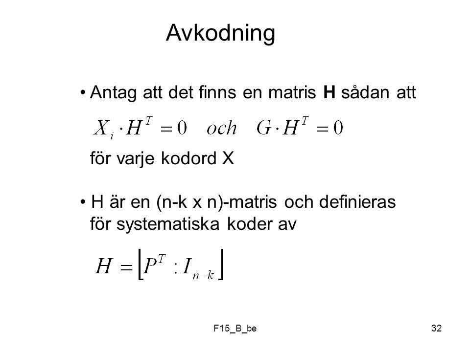 Avkodning Antag att det finns en matris H sådan att för varje kodord X