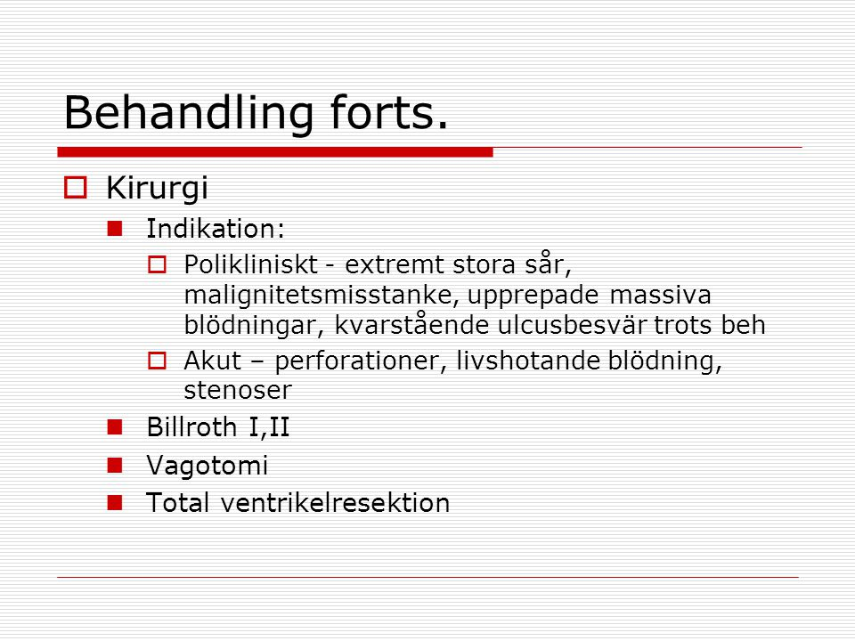 Behandling forts. Kirurgi Indikation: Billroth I,II Vagotomi