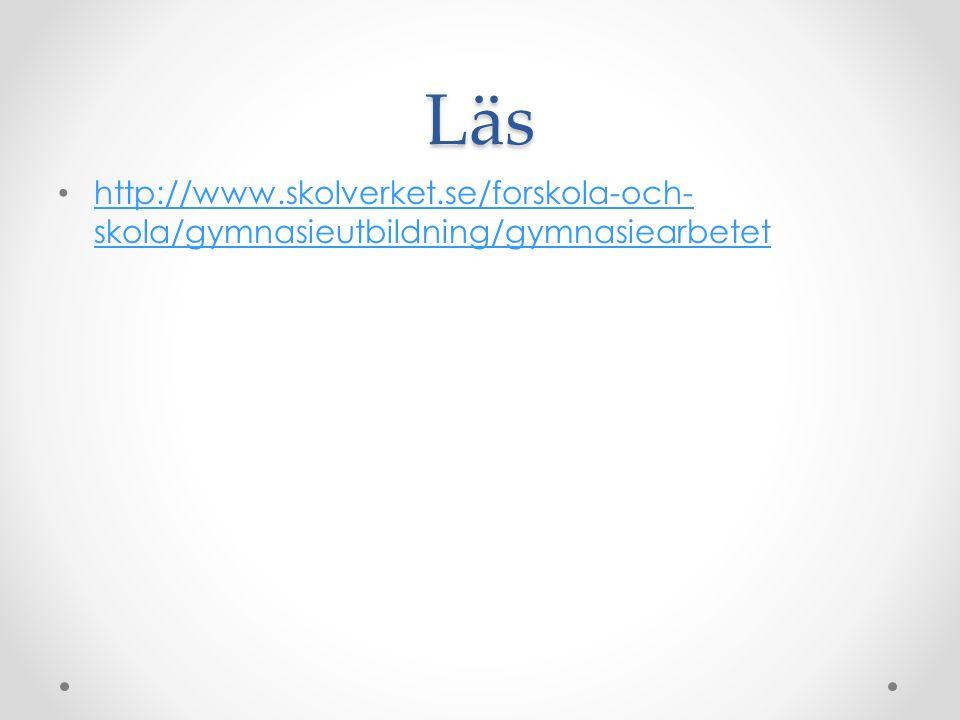 Läs http://www.skolverket.se/forskola-och-skola/gymnasieutbildning/gymnasiearbetet