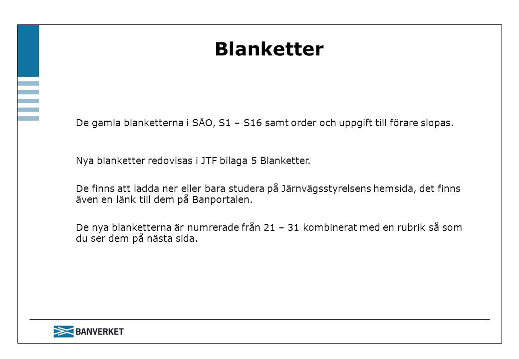 Blanketter De gamla blanketterna i SÄO, S1 – S16 samt order och uppgift till förare slopas. Nya blanketter redovisas i JTF bilaga 5 Blanketter.