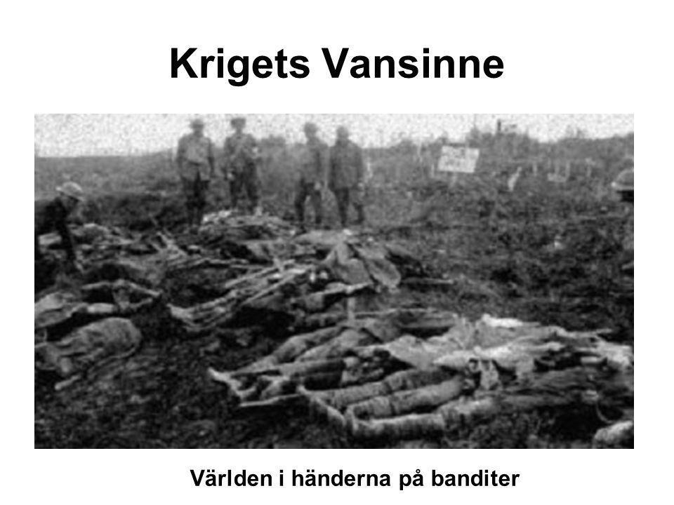 Krigets Vansinne Världen i händerna på banditer