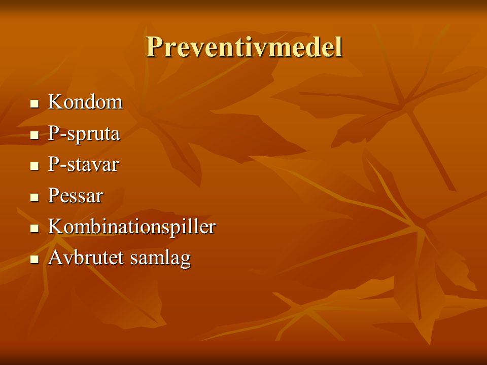 Preventivmedel Kondom P-spruta P-stavar Pessar Kombinationspiller