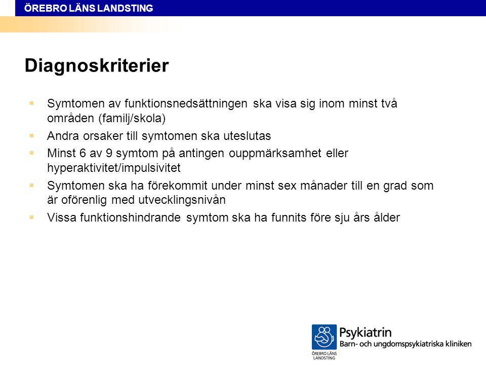 Diagnoskriterier Symtomen av funktionsnedsättningen ska visa sig inom minst två områden (familj/skola)