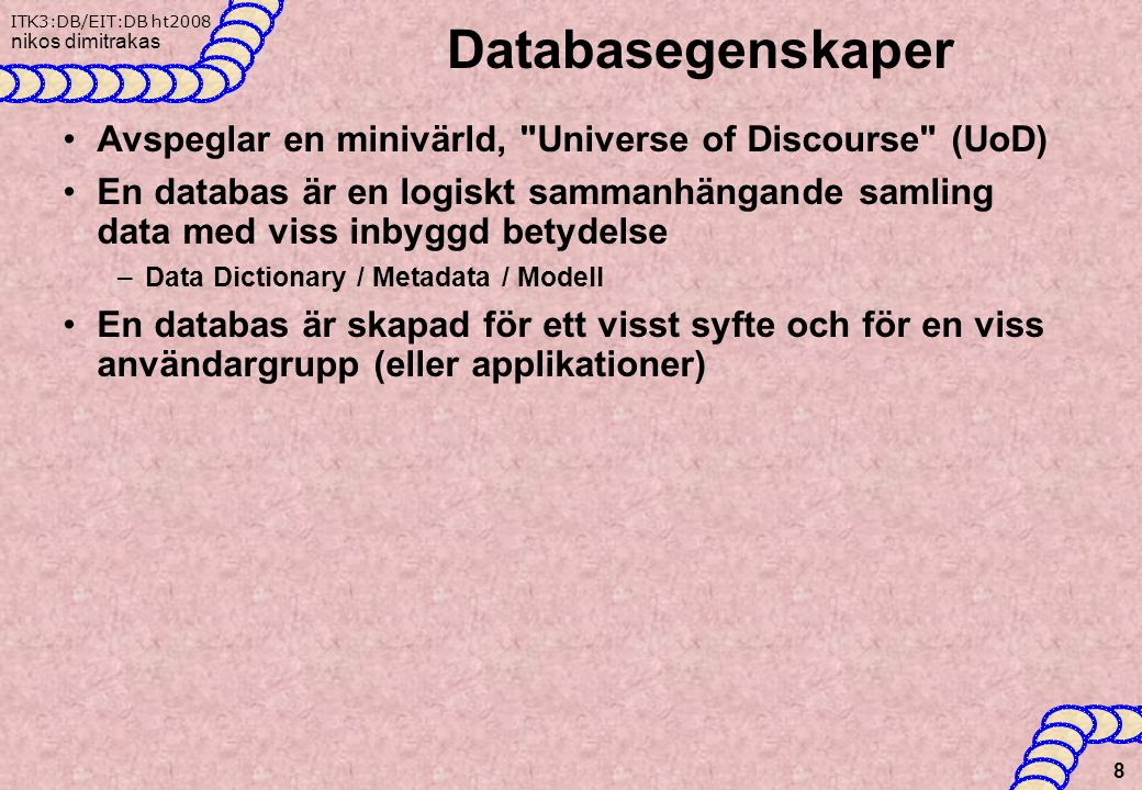 Databasegenskaper Avspeglar en minivärld, Universe of Discourse (UoD)