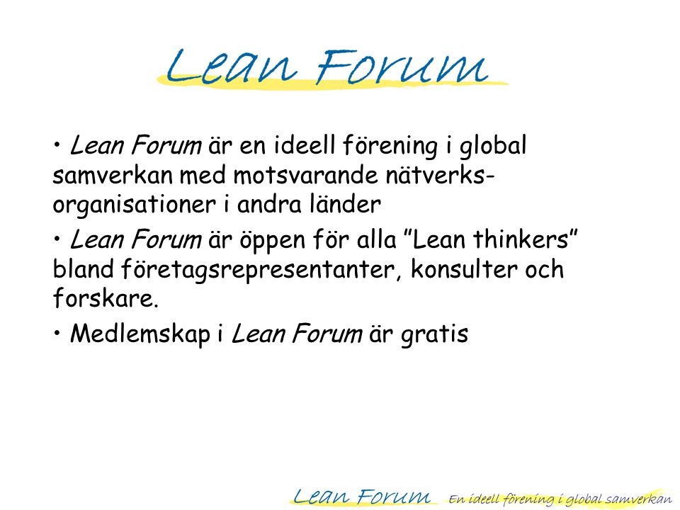 Lean Forum är en ideell förening i global samverkan med motsvarande nätverks-organisationer i andra länder