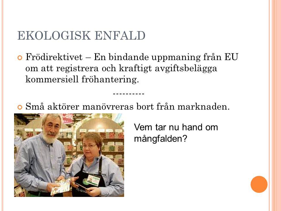 EKOLOGISK ENFALD Frödirektivet – En bindande uppmaning från EU om att registrera och kraftigt avgiftsbelägga kommersiell fröhantering.