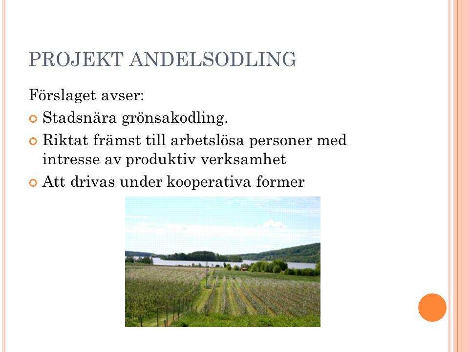PROJEKT ANDELSODLING Förslaget avser: Stadsnära grönsakodling.