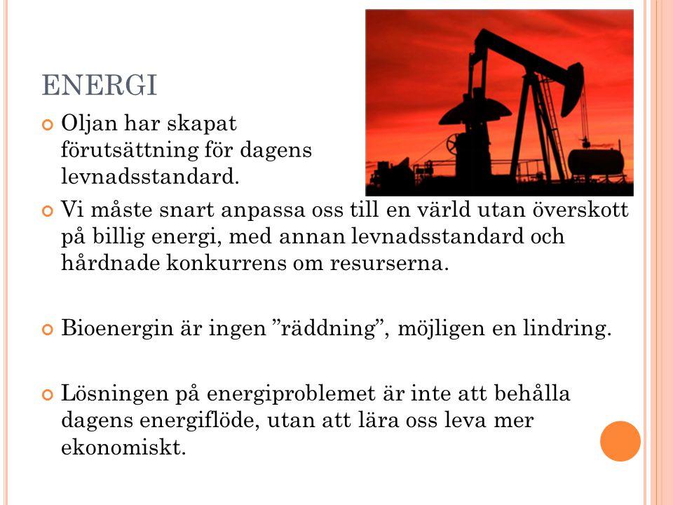 ENERGI Oljan har skapat förutsättning för dagens levnadsstandard.