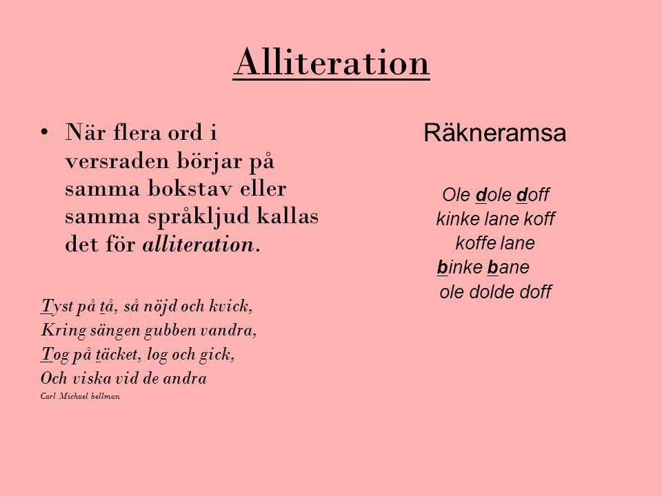 Alliteration När flera ord i versraden börjar på samma bokstav eller samma språkljud kallas det för alliteration.