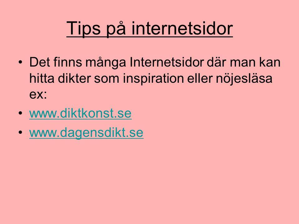 Tips på internetsidor Det finns många Internetsidor där man kan hitta dikter som inspiration eller nöjesläsa ex: