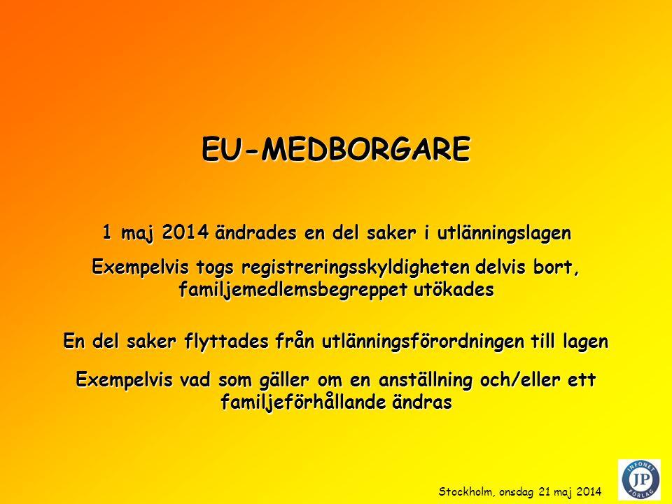 EU-MEDBORGARE 1 maj 2014 ändrades en del saker i utlänningslagen
