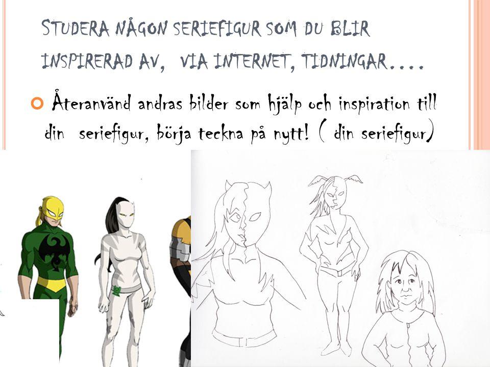 Studera någon seriefigur som du blir inspirerad av, via internet, tidningar….