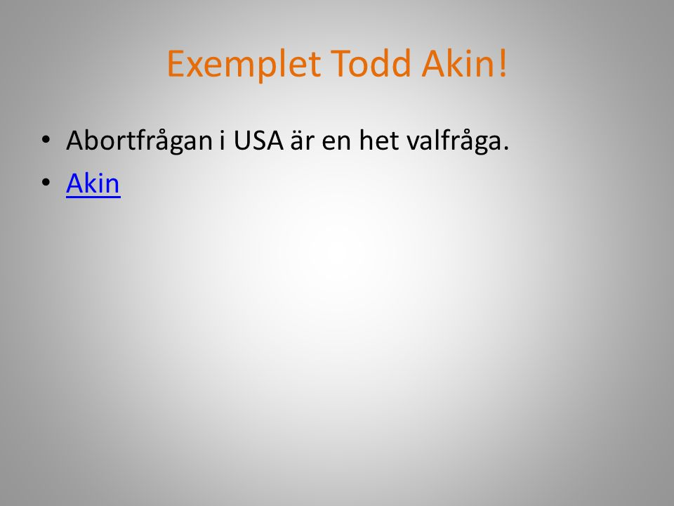 Exemplet Todd Akin! Abortfrågan i USA är en het valfråga. Akin