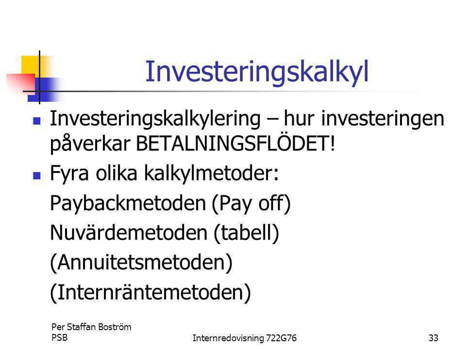 Investeringskalkyl Investeringskalkylering – hur investeringen påverkar BETALNINGSFLÖDET! Fyra olika kalkylmetoder:
