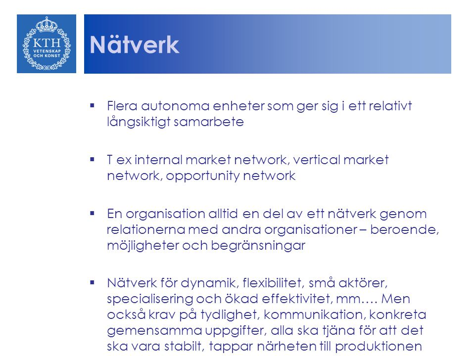 Nätverk Flera autonoma enheter som ger sig i ett relativt långsiktigt samarbete.