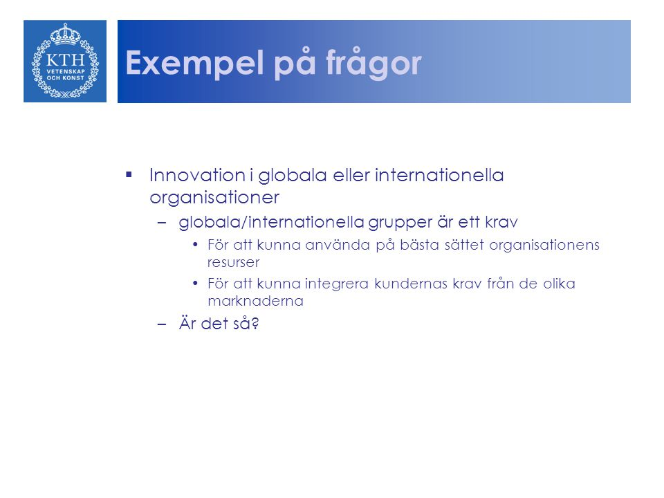 Exempel på frågor Innovation i globala eller internationella organisationer. globala/internationella grupper är ett krav.