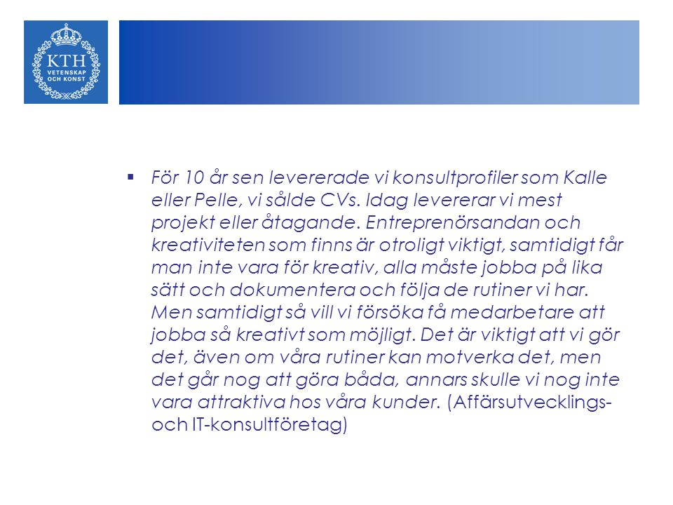 För 10 år sen levererade vi konsultprofiler som Kalle eller Pelle, vi sålde CVs.
