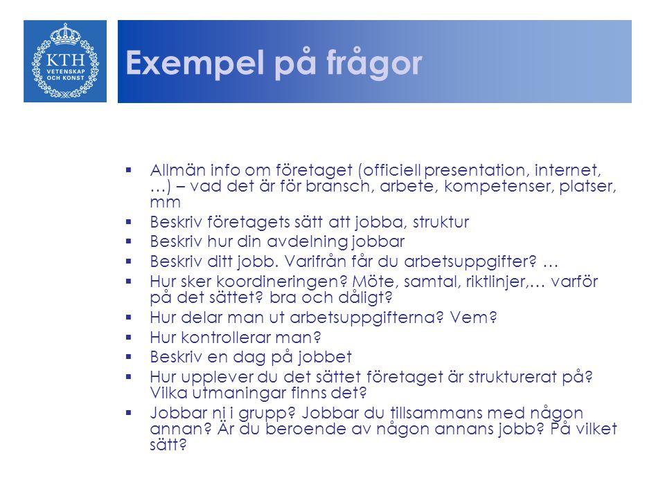 Exempel på frågor Allmän info om företaget (officiell presentation, internet, …) – vad det är för bransch, arbete, kompetenser, platser, mm.