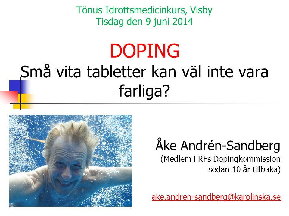 Tönus Idrottsmedicinkurs, Visby Tisdag den 9 juni 2014 DOPING Små vita tabletter kan väl inte vara farliga
