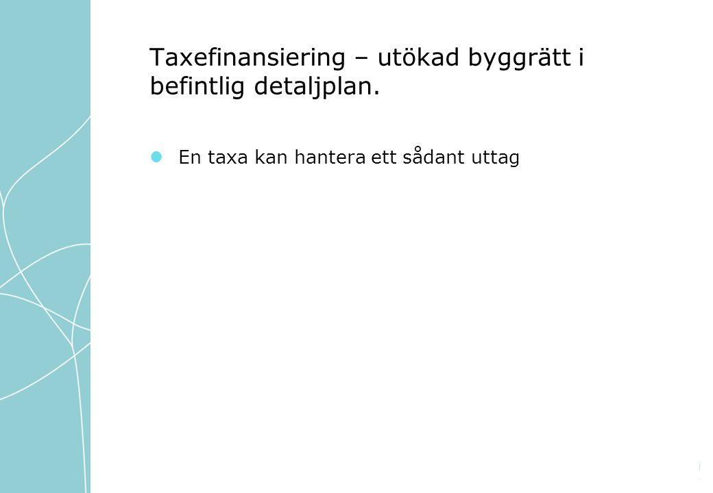 Taxefinansiering – utökad byggrätt i befintlig detaljplan.