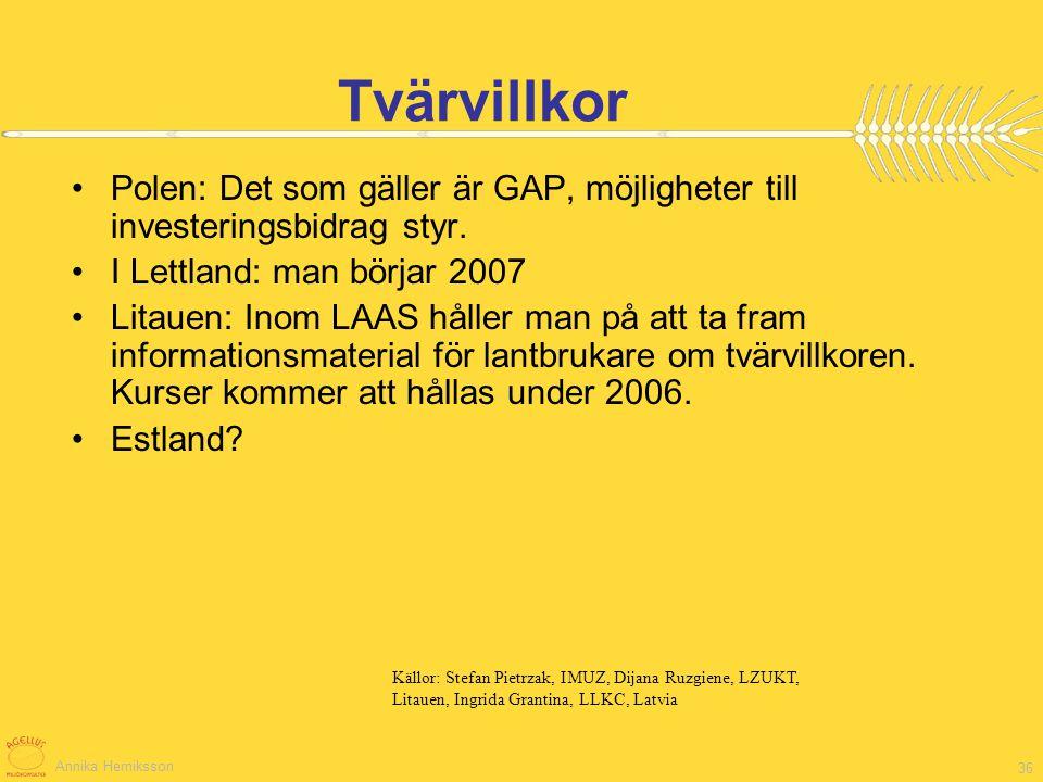 Tvärvillkor Polen: Det som gäller är GAP, möjligheter till investeringsbidrag styr. I Lettland: man börjar 2007.