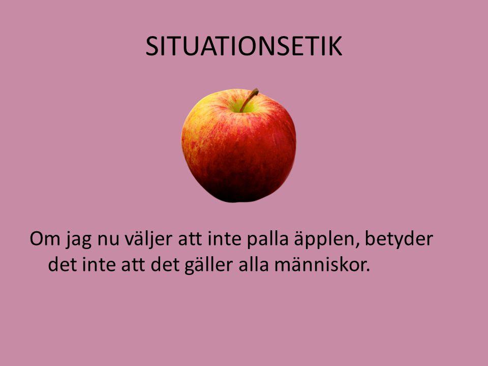 SITUATIONSETIK Om jag nu väljer att inte palla äpplen, betyder det inte att det gäller alla människor.