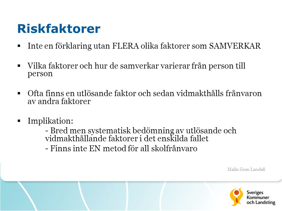 Riskfaktorer Inte en förklaring utan FLERA olika faktorer som SAMVERKAR. Vilka faktorer och hur de samverkar varierar från person till person.