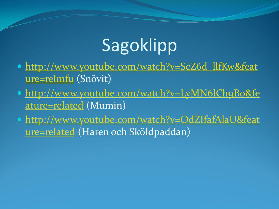 Sagoklipp http://www.youtube.com/watch v=ScZ6d_llfKw&feature=relmfu (Snövit) http://www.youtube.com/watch v=LyMN6lCh9B0&feature=related (Mumin)