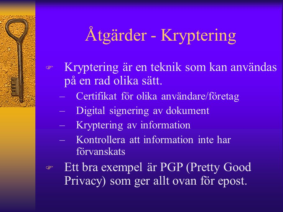 Åtgärder - Kryptering Kryptering är en teknik som kan användas på en rad olika sätt. Certifikat för olika användare/företag.