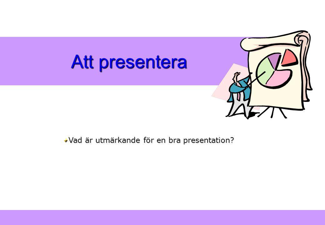 Att presentera Vad är utmärkande för en bra presentation