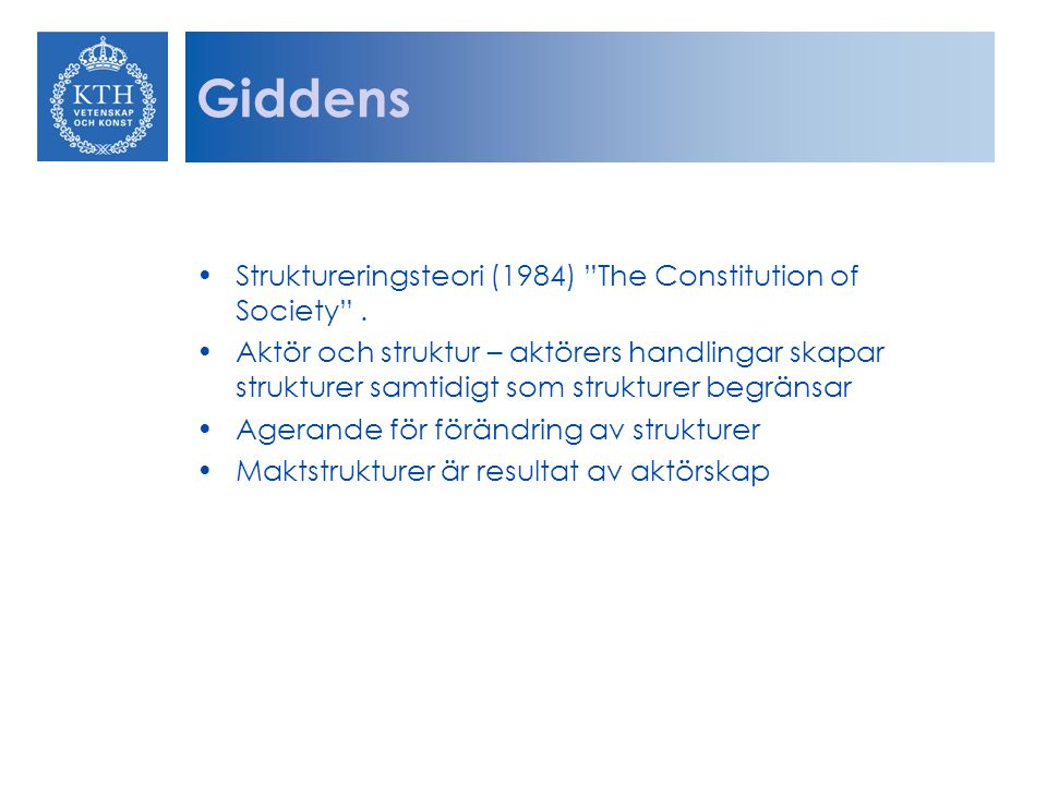 Giddens Struktureringsteori (1984) The Constitution of Society .