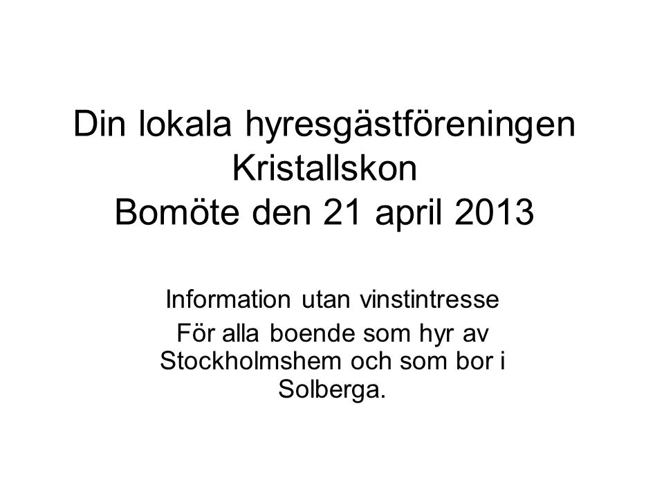 Din lokala hyresgästföreningen Kristallskon Bomöte den 21 april 2013