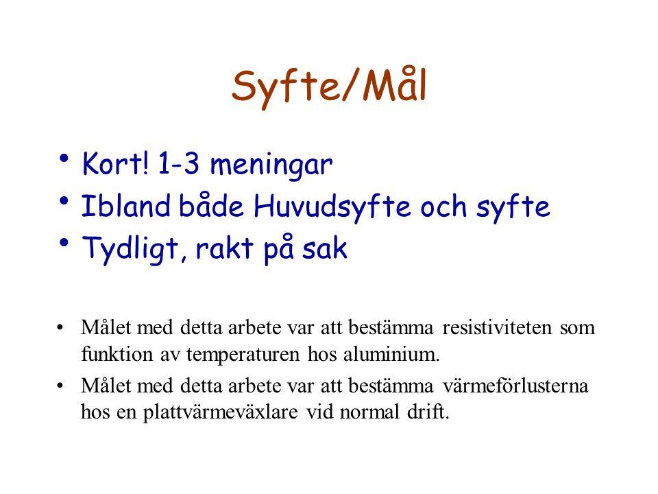 Syfte/Mål Kort! 1-3 meningar Ibland både Huvudsyfte och syfte
