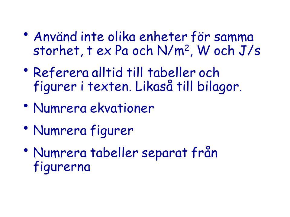 Använd inte olika enheter för samma storhet, t ex Pa och N/m2, W och J/s