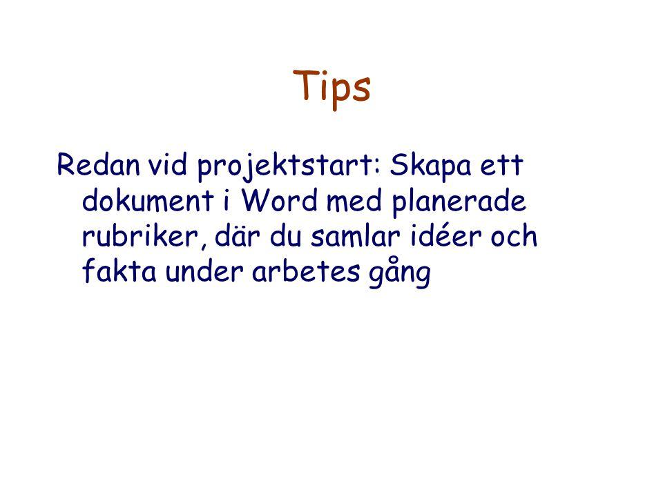 Tips Redan vid projektstart: Skapa ett dokument i Word med planerade rubriker, där du samlar idéer och fakta under arbetes gång.