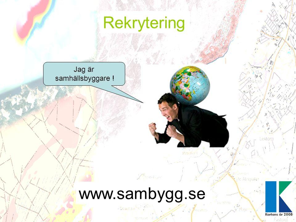 Rekrytering Jag är samhällsbyggare ! www.sambygg.se