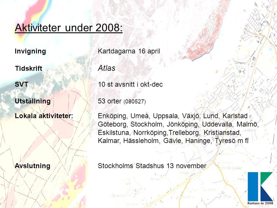 Aktiviteter under 2008: Invigning Kartdagarna 16 april Tidskrift Atlas