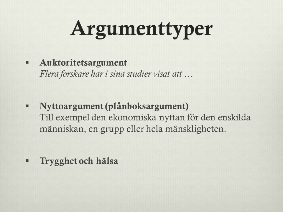Argumenttyper Auktoritetsargument Flera forskare har i sina studier visat att …