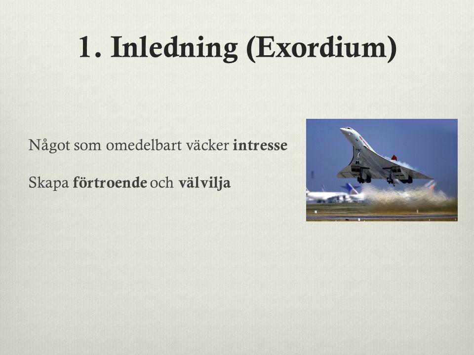 1. Inledning (Exordium) Något som omedelbart väcker intresse Skapa förtroende och välvilja.