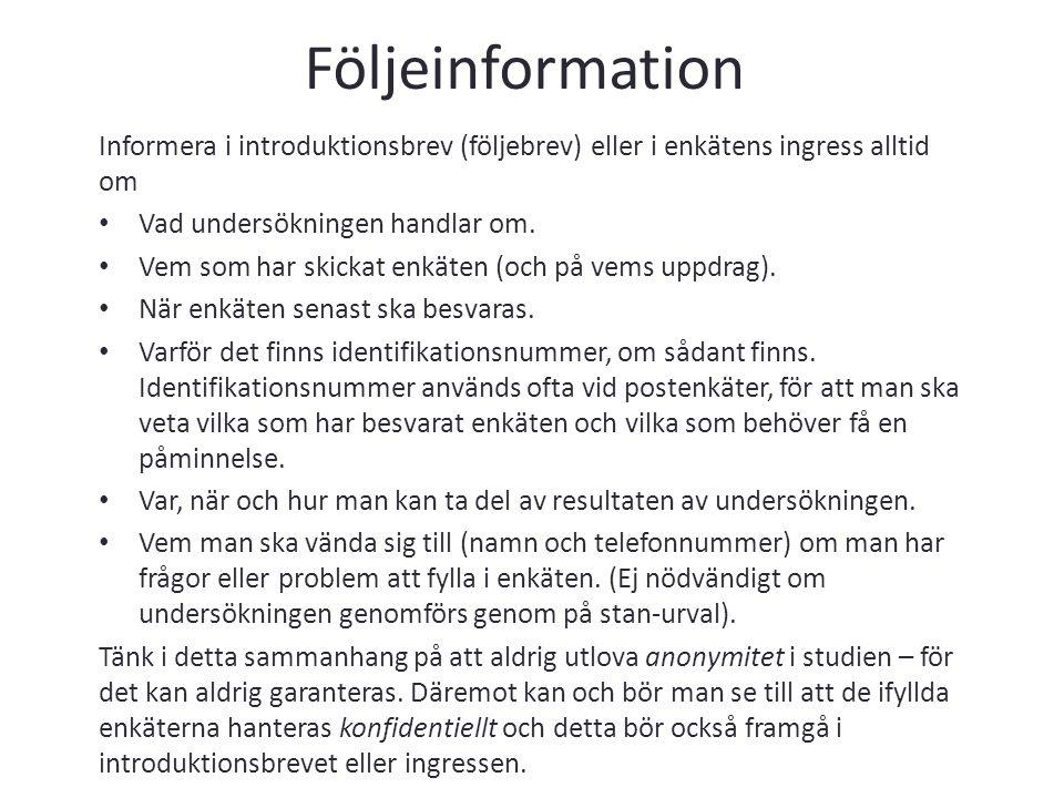 Följeinformation Informera i introduktionsbrev (följebrev) eller i enkätens ingress alltid om. Vad undersökningen handlar om.
