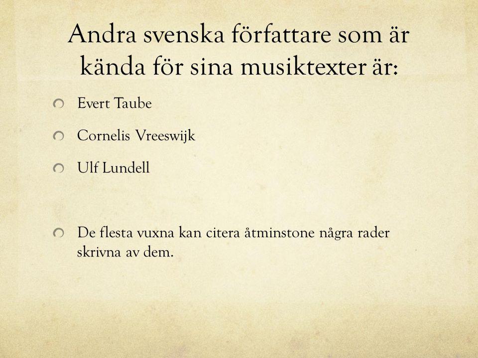 Andra svenska författare som är kända för sina musiktexter är:
