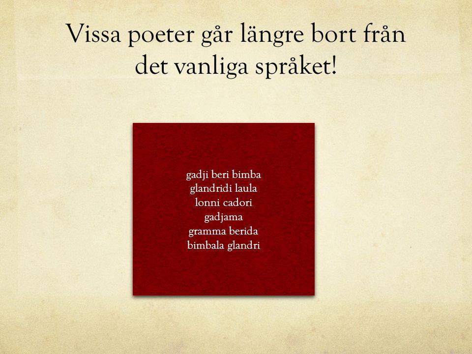 Vissa poeter går längre bort från det vanliga språket!