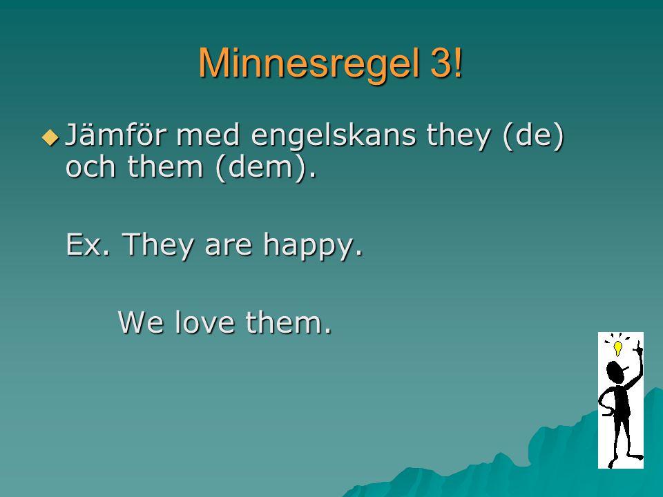 Minnesregel 3! Jämför med engelskans they (de) och them (dem).