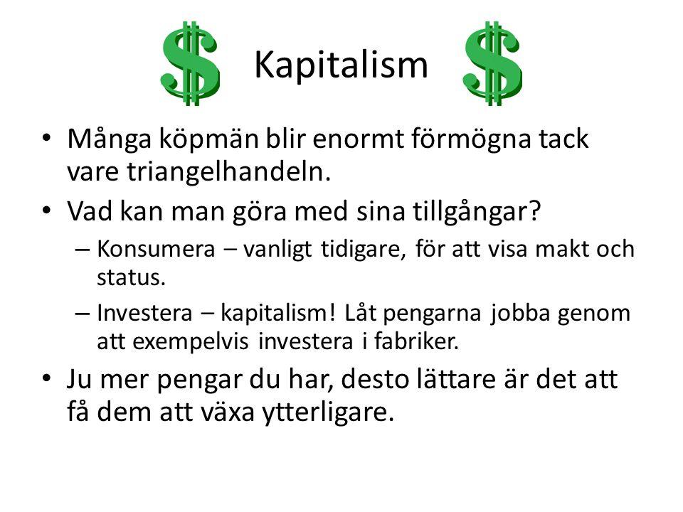 Kapitalism Många köpmän blir enormt förmögna tack vare triangelhandeln. Vad kan man göra med sina tillgångar