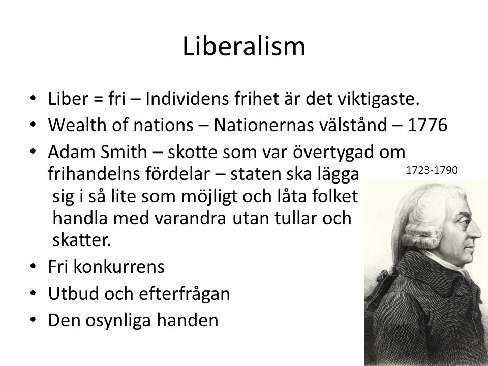 Liberalism Liber = fri – Individens frihet är det viktigaste.